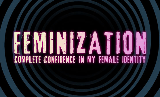 Feminization - Complete Confidence In My Female Identity