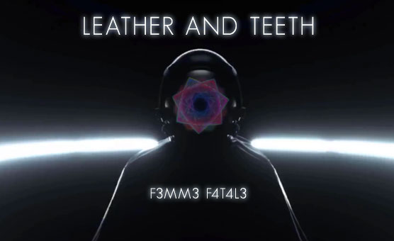 F3mm3 F4t4l3 - Leather And Teeth