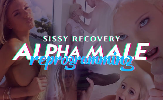Sissy Recovery - Alpha Male Reprogramming