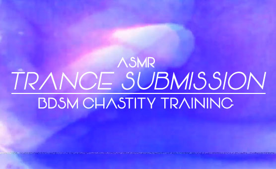 FTM DomX Stereoscopic ASMR Trance BDSM Submission ReEducation Chastity Training