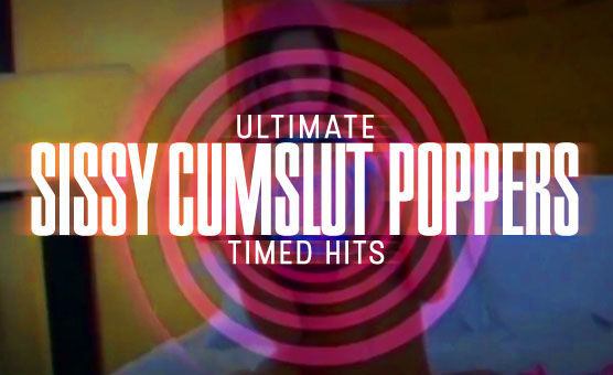 Ultimate Sissy Cumslut Poppers - Timed Hits