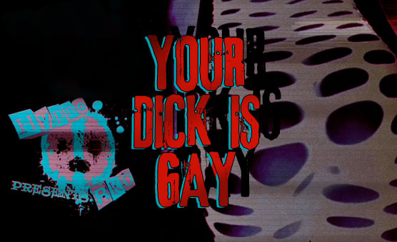Your Dick Is Gay