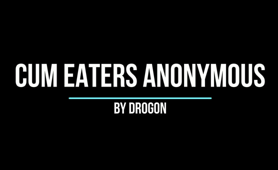 Cum Eaters Anonymous - By Drogon