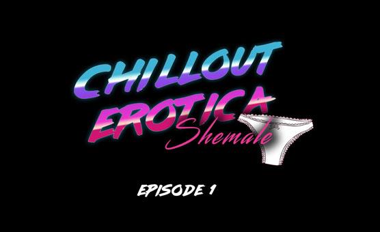 Chillout Erotica Ep 1