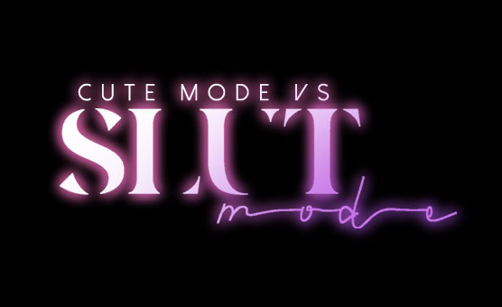 Cute Mode Vs Slut Mode - Sissy Trainer