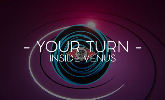 Your Turn - Inside Venus