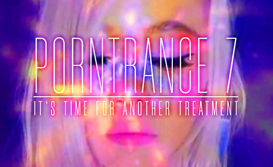 Porntrance 7 - It's Time For Another Treatment