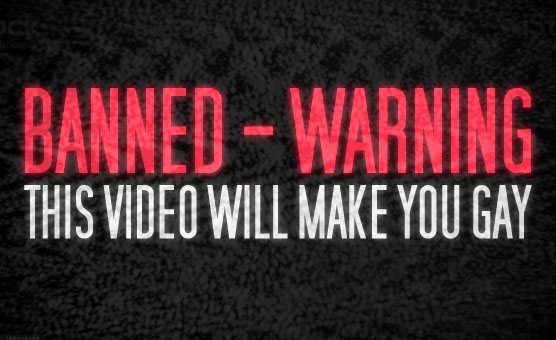 Banned - Warning - This Video Will Make You Gay