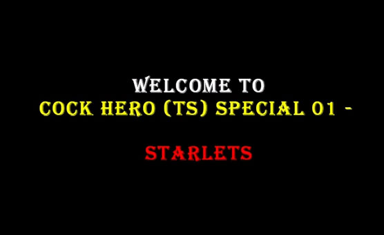 Cock Hero TS Special 01 - Starlets