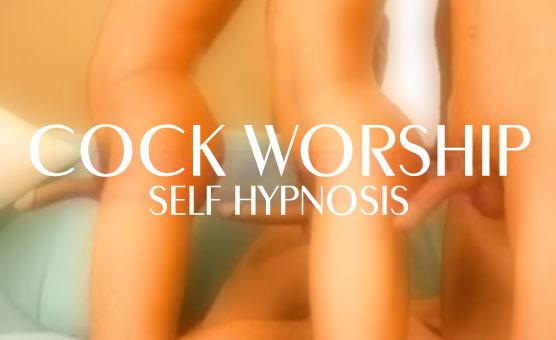 Cock Worship Self Hypnosis